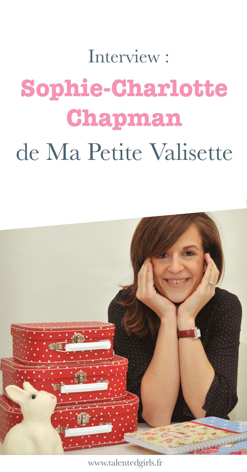 Découvrez l'histoire de Sophie Charlotte Chapman , la créatrice de Ma Petite Valisette et Entrepreneuses Créatives sur le blog⎟ Talented Girls, conseils business et ondes positives pour les femmes entrepreneures ! www.talentedgirls.fr