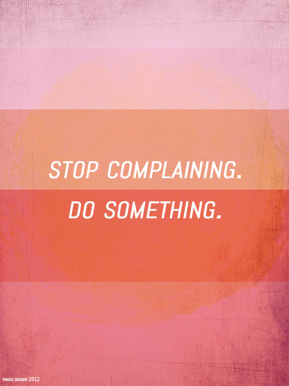 stop complaining do something