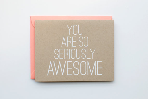 you are seriously so awesome card