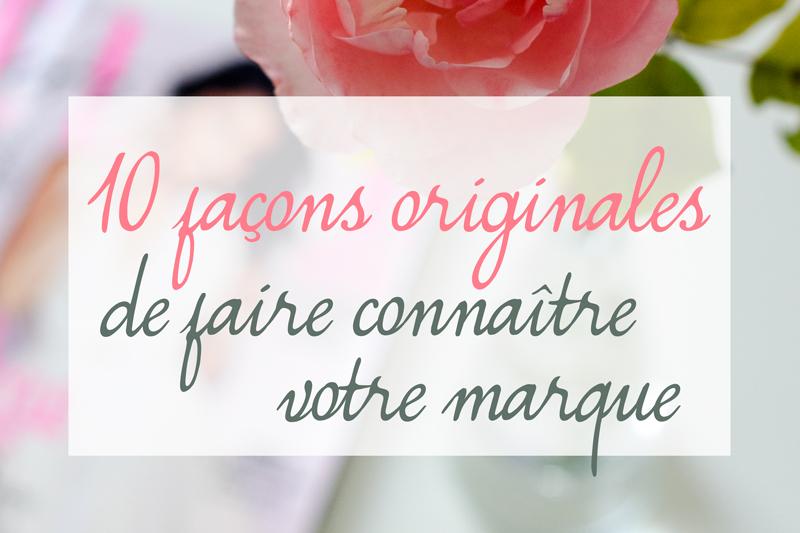 10 Faons Originales De Faire Connatre Votre Marque