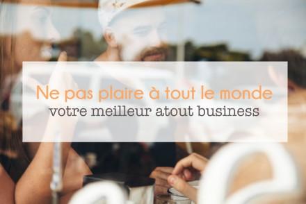 ne-pas-plaire-a-tout-le-monde-votre-meilleur-atout-business